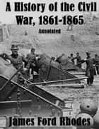 A History of the Civil War, 1861-1865: Annotated ebook by James Ford Rhodes