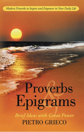 Proverbs and Epigrams - Brief Ideas with Great Power ebook by Pietro Grieco