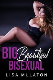 Big, Beautiful, And Bisexual - A BBW MFMF Wife Swap Story ebook by Lisa Mulaton