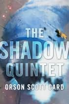 The Shadow Quintet - Ender's Shadow, Shadow of the Hegemon, Shadow Puppets, Shadow of the Giant, and Shadows in Flight ebook by Orson Scott Card