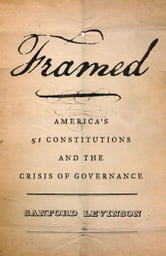 Framed - America's 51 Constitutions and the Crisis of Governance ebook by Sanford Levinson