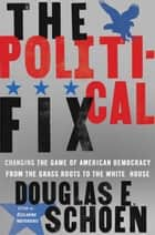 The Political Fix ebook by Douglas E. Schoen