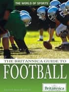 The Britannica Guide to Football ebook by Britannica Educational Publishing, Augustyn, Adam