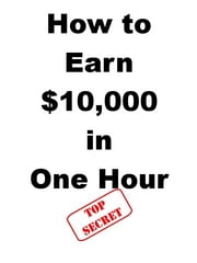 How to Earn $10,000 in One Hour ebook by Steve Pavlina,Joe Abraham