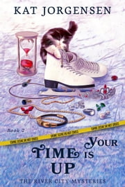 Your Time is Up - The River City Mysteries, #2 ebook by Kat Jorgensen