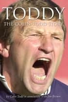 Toddy - The Colin Todd Story ebook by Colin Todd, Jim Brown