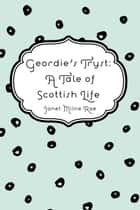 Geordie's Tryst: A Tale of Scottish Life ebook by Janet Milne Rae