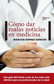 Cómo dar malas noticias en medicina ebook by Kobo.Web.Store.Products.Fields.ContributorFieldViewModel