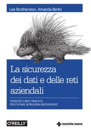 La sicurezza dei dati e delle reti aziendali - Tecniche e best practice per evitare intrusioni indesiderate ebook by Amanda Berlin, Lee Brotherston