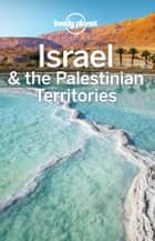 Lonely Planet Israel & the Palestinian Territories ebook by Lonely Planet, Daniel Robinson, Dan Savery Raz,...
