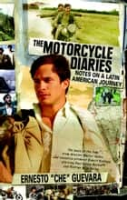 The Motorcycle Diaries ebook by Ernesto Che Guevara,Aleida Guevara