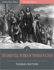 The Essential Works of Thomas Watson (Illustrated Edition) ebook by Thomas Watson