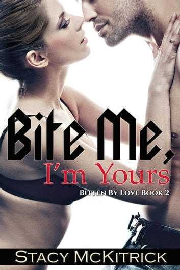 Bite Me, I'm Yours ebook by Stacy McKitrick