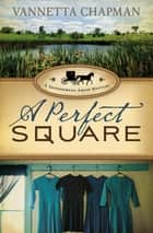 A Perfect Square ebook by Vannetta Chapman