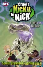 T-Rex at Training - Crawf's Kick it to Nick ebook by Shane Crawford