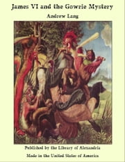 James VI and the Gowrie Mystery ebook by Andrew Lang