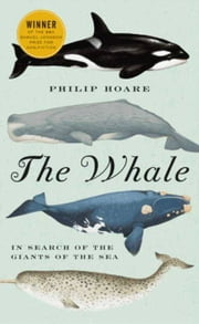 The Whale - In Search of the Giants of the Sea ebook by Philip Hoare