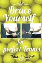 Brace Yourself for Perfect Tennis ebook by David W. Olson