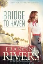 Bridge to Haven eBook by Francine Rivers