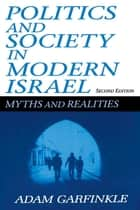 Politics and Society in Modern Israel - Myths and Realities ebook by Adam Garfinkle