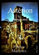 Astérion ebook by Patrice Martinez