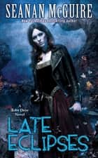 Late Eclipses (Toby Daye Book 4) ebook by Seanan McGuire