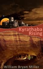 Kyrathaba Rising ebook by William Bryan Miller