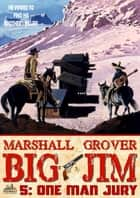 Big Jim 5: One Man Jury ebook by Marshall Grover