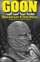 Goon ebook by Edward Lee, John Pelan