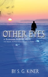 Other Eyes - the sequel to Four Sundays Ago in Paris ebook by S. G. Kiner