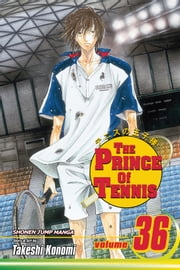 The Prince of Tennis, Vol. 36 - A Heated Battle! Seishun vs. Shitenhoji ebook by Takeshi Konomi