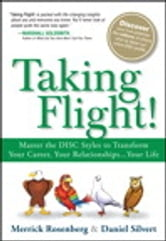 Taking Flight!: Master the DISC Styles to Transform Your Career, Your Relationships...Your Life - Master the DISC Styles to Transform Your Career, Your Relationships...Your Life ebook by Merrick Rosenberg,Daniel Silvert