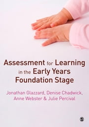 Assessment for Learning in the Early Years Foundation Stage ebook by Jonathan Glazzard, Mrs Denise Chadwick, Anne Webster,...