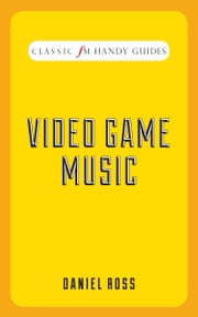 Classic FM Handy Guide: Video Game Music ebook by Sam Jackson