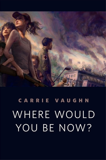 Where Would You Be Now? - A Tor.com Original ebook by Carrie Vaughn