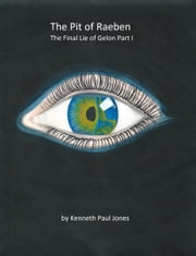 The Pit of Raeben; The Final Lie of Gelon Part I ebook by Kenneth Paul Jones
