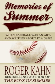 Memories of Summer - When Baseball Was an Art, and Writing about it a Game ebook by Roger Kahn