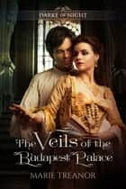 The Veils of the Budapest Palace ebook by Marie Treanor