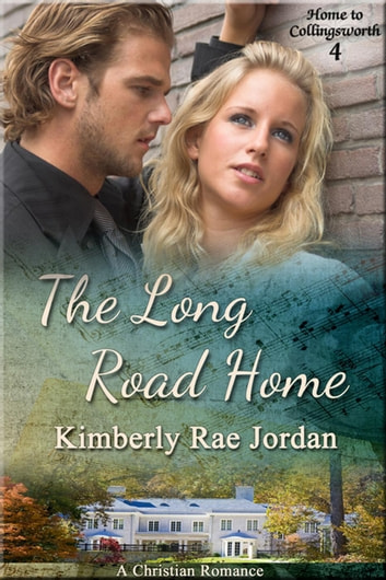 The Long Road Home - Home to Collingsworth, #4 ebook by Kimberly Rae Jordan