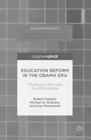 Education Reform in the Obama Era - The Second Term and the 2016 Election ebook by Robert Maranto,Evan Rhinesmith,Michael McShane