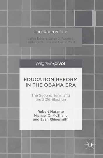 Education Reform in the Obama Era - The Second Term and the 2016 Election ebook by Robert Maranto,Evan Rhinesmith,MICHAEL Q. MCSHANE