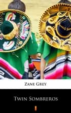 Twin Sombreros ebook by Zane Grey