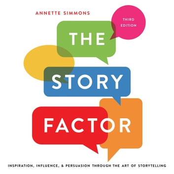 The Story Factor - Inspiration, Influence, and Persuasion through the Art of Storytelling audiobook by Annette Simmons