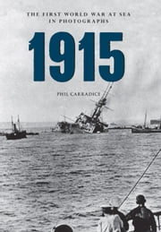 1915 - The First World War at Sea in Photographs ebook by Phil Carradice