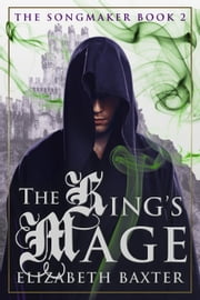 The King's Mage - The Songmaker, #2 ebook by Elizabeth Baxter