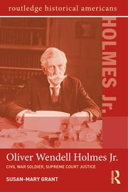 Oliver Wendell Holmes, Jr. - Civil War Soldier, Supreme Court Justice ebook by Susan-Mary Grant