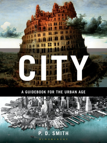 City - A Guidebook for the Urban Age ebook by P.D. Smith