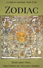 A Guide to Astrology, Myth and the Zodiac ebook by Margaret Hill