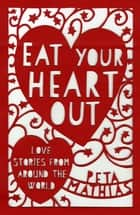 Eat Your Heart Out - Love Stories from around the World ebook by