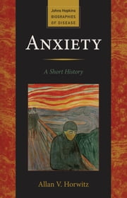 Anxiety - A Short History ebook by Allan V. Horwitz
